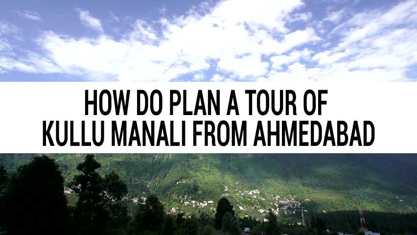 Honeymoon tour of Kullu Manali from Ahmedabad