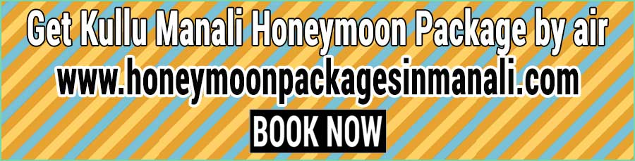 Book Kullu Manali Honeymoon Package by air