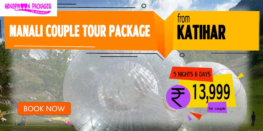 Manali couple tour package from Katihar