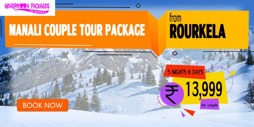 Manali couple tour package from Rourkela