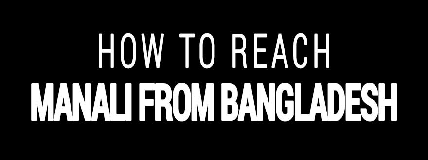How to reach Manali from Bangladesh