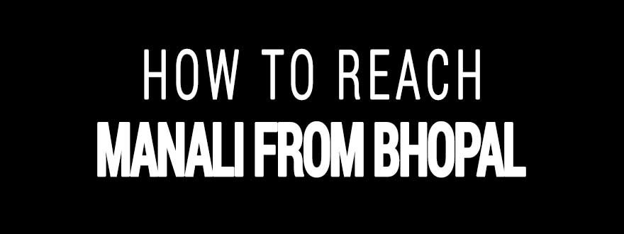 How to reach Manali from Bhopal
