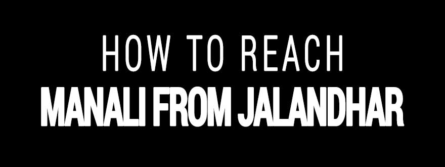How to reach Manali from Jalandhar