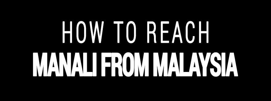 How to reach Manali from Malaysia