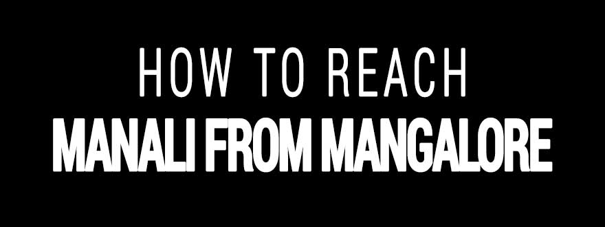 How to reach Manali from Mangalore