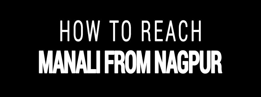 How to reach Manali from Nagpur