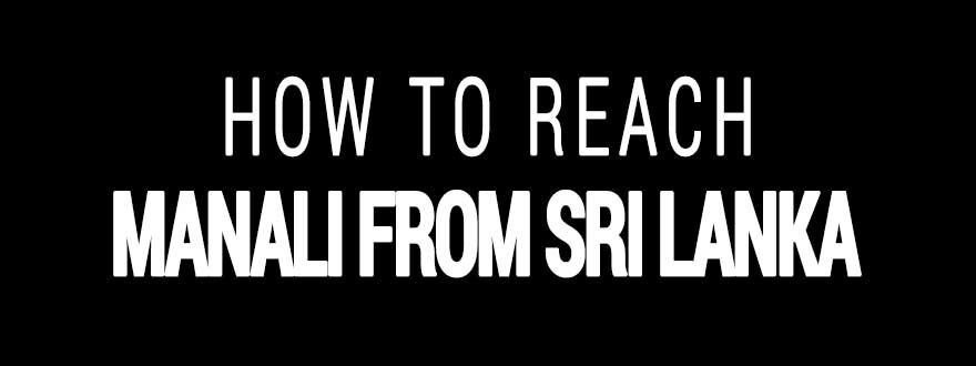 How to reach Manali from Sri Lanka