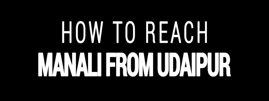 How to reach Manali from Udaipur