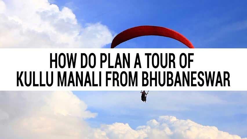 Honeymoon tour of Kullu Manali from Bhubaneswar