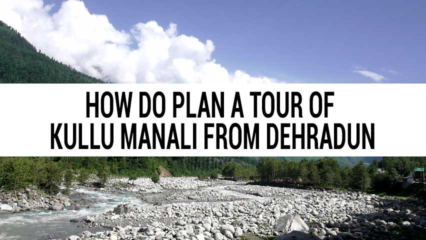 Honeymoon tour of Kullu Manali from Dehradun