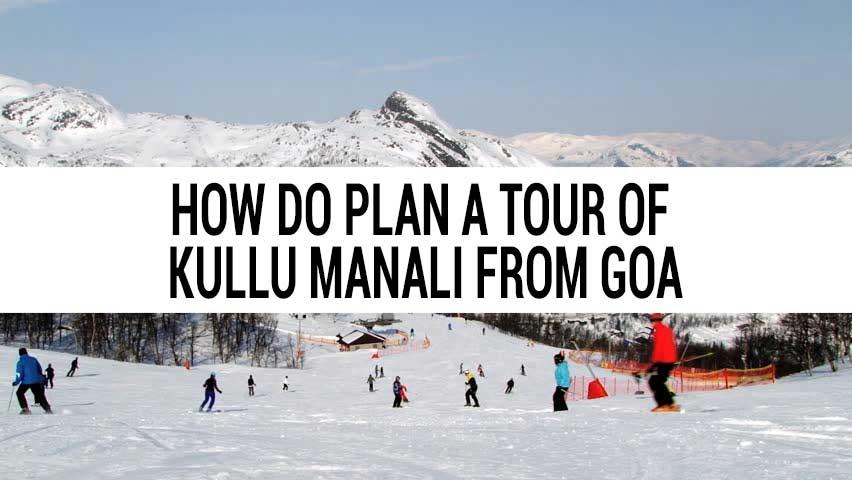 Honeymoon tour of Kullu Manali from Goa