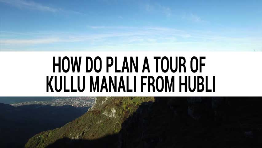 Honeymoon tour of Kullu Manali from Hubli