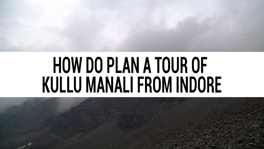 Honeymoon tour of Kullu Manali from Indore