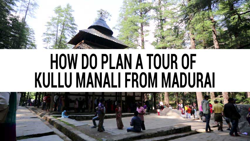 Honeymoon tour of Kullu Manali from Madurai