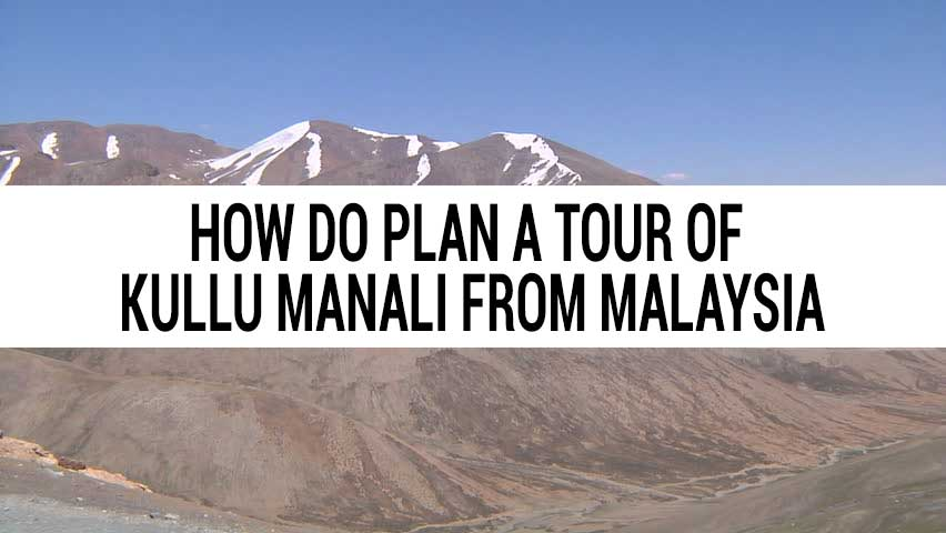 Honeymoon tour of Kullu Manali from Malaysiya