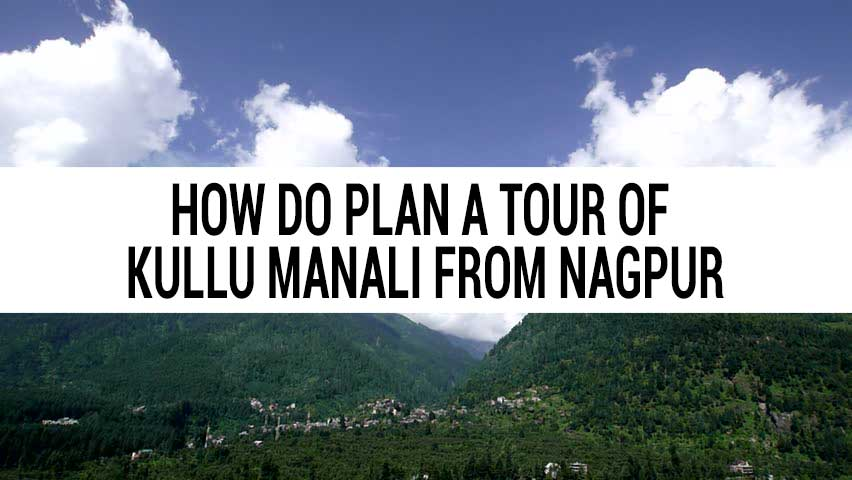 Honeymoon tour of Kullu Manali from Nagpur