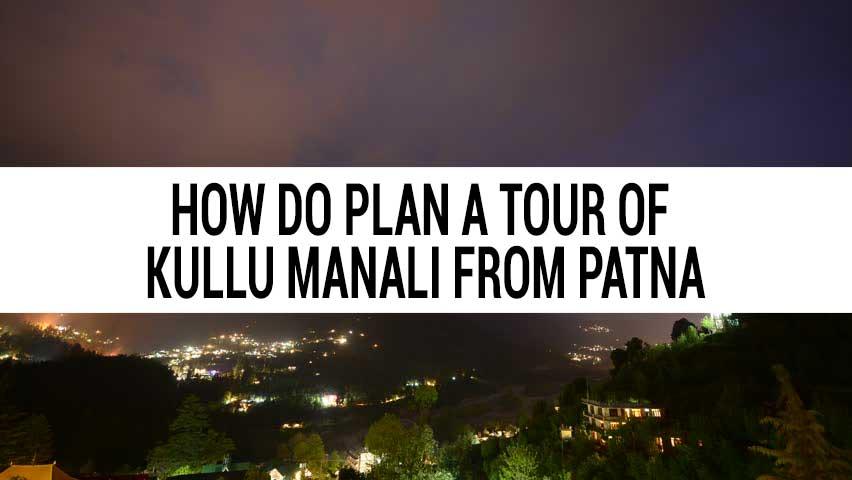Honeymoon tour of Kullu Manali from Patna